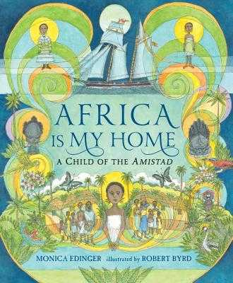 Africa Is My Home: A Child of the Amistad - Edinger, Monica