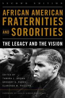 African American Fraternities and Sororities: The Legacy and the Vision - Brown, Tamara L (Editor), and Parks, Gregory S (Editor), and Phillips, Clarenda M (Editor)