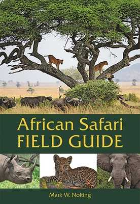 African Safari Field Guide - Nolting, Mark W, and Butchart, Duncan
