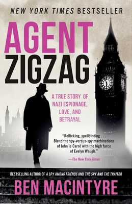 Agent Zigzag: A True Story of Nazi Espionage, Love, and Betrayal - Macintyre, Ben