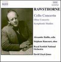 Alan Rawthorne: Cello Concerto; Oboe Concerto; Symphonic Studies - Alexander Baillie (cello); Stephane Rancourt (oboe); Royal Scottish National Orchestra; David Lloyd-Jones (conductor)
