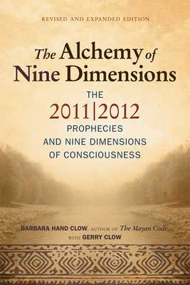 Alchemy of Nine Dimensions: The 2011/2012 Prophecies and Nine Dimensions of Consciousness - Clow, Barbara Hand, and Clow, Gerry