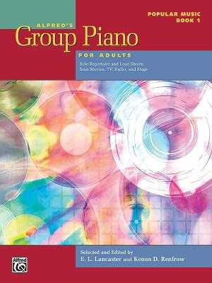 Alfred's Group Piano for Adults -- Popular Music, Bk 1: Solo Repertoire and Lead Sheets from Movies, TV, Radio, and Stage - Lancaster, E L (Editor), and Renfrow, Kenon D (Editor)