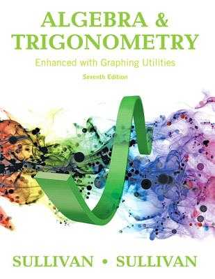 Algebra and Trigonometry Enhanced with Graphing Utilities - Sullivan, Michael, III