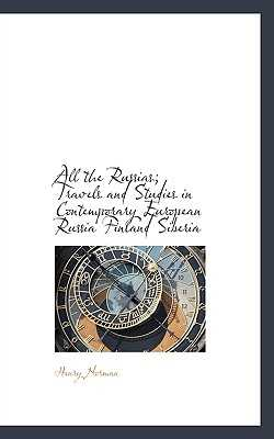 All the Russias; Travels and Studies in Contemporary European Russia Finland Siberia - Norman, Henry