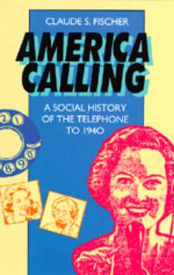 America Calling: A Social History of the Telephone to 1940 - Fischer, Claude S