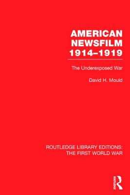 American Newsfilm 1914-1919: The Underexposed War - Mould, David  H.