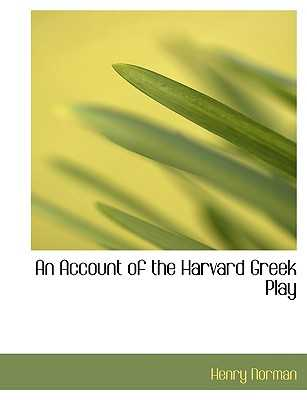 An Account of the Harvard Greek Play - Norman, Henry
