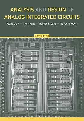 Analysis and Design of Analog Integrated Circuits - Gray, Paul R, and Hurst, Paul J, and Lewis, Stephen H