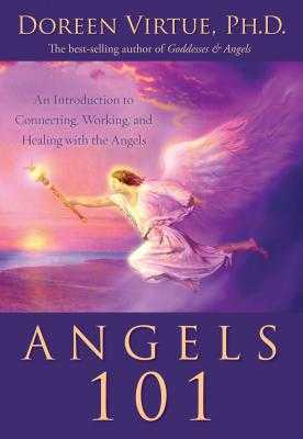 Angels 101: An Introduction to Connecting, Working, and Healing with the Angels - Virtue, Doreen, Ph.D., M.A., B.A.
