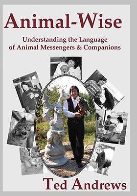 Animal-Wise: Understanding the Language of Animal Messengers & Companions - Andrews, Ted