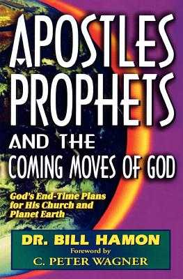 Apostles, Prophets and the Coming Moves of God: God's End-Time Plans for His Church and Planet Earth - Hamon, Bill, Dr.