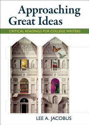 Approaching Great Ideas: Critical Readings for College Writers - Jacobus, Lee A