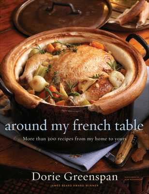 Around My French Table: More Than 300 Recipes from My Home to Yours - Greenspan, Dorie, and Richardson, Alan (Photographer)