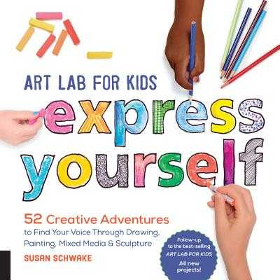 Art Lab for Kids: Express Yourself: 52 Creative Adventures to Find Your Voice Through Drawing, Painting, Mixed Media, and Sculpture - Schwake, Susan