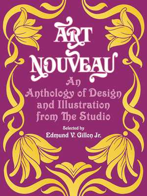 "Art Nouveau: An Anthology of Design and Illustration from ""the Studio"" - Gillon, Edmund V (Editor)"