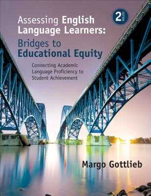 Assessing English Language Learners: Bridges to Educational Equity: Connecting Academic Language Proficiency to Student Achievement - Gottlieb, Margo, Dr., Ed.D.