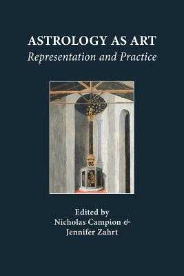 Astrology as Art: Representation and Practice - Campion, Nicholas (Editor), and Zahrt, Jennifer (Editor)