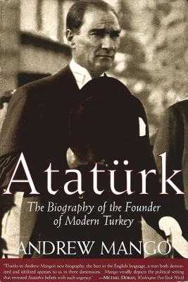 Ataturk: The Biography of the Founder of Modern Turkey - Mango, Andrew