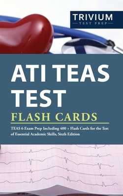ATI TEAS Test Flash Cards: TEAS 6 Exam Prep Including 400+ Flash Cards for the Test of Essential Academic Skills, Sixth Edition - Trivium Health Care Exam Prep Team