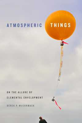 Atmospheric Things: On the Allure of Elemental Envelopment - McCormack, Derek P