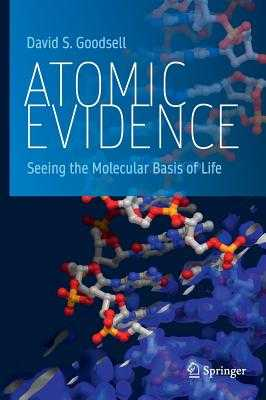 Atomic Evidence: Seeing the Molecular Basis of Life - Goodsell, David S.