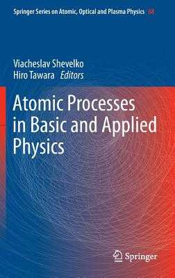 Atomic Processes in Basic and Applied Physics - Shevelko, Viacheslav (Editor), and Tawara, Hiro (Editor)