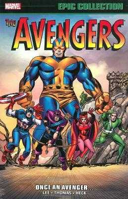 Avengers Epic Collection: Once an Avenger - Lee, Stan (Text by), and Thomas, Roy (Text by)