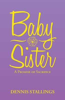 Baby Sister: A Promise of Sacrifice - Stallings, Dennis