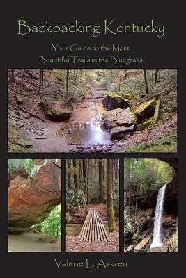 Backpacking Kentucky: Your Guide to the Most Beautiful Trails in the Bluegrass - Askren, Valerie L