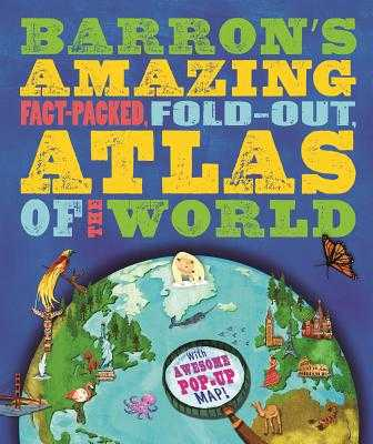 Barron's Amazing Fact-Packed, Fold-Out Atlas of the World: With Awesome Pop-Up Map! - Green, Jen, Dr.