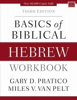 Basics of Biblical Hebrew Workbook: Third Edition - Pratico, Gary D., and Van Pelt, Miles V.