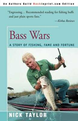 Bass Wars: A Story of Fishing Fame and Fortune - Taylor, Nick