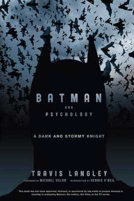 Batman and Psychology: A Dark and Stormy Knight - Langley, Travis