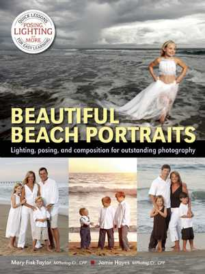Beautiful Beach Portraits: Lighting, Posing, and Composition for Outstanding Photography - Fisk-Taylor, Mary, and Hayes, Jamie