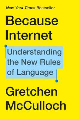 Because Internet: Understanding the New Rules of Language - McCulloch, Gretchen