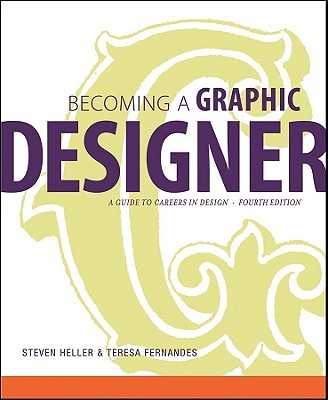 Becoming a Graphic Designer: A Guide to Careers in Design - Heller, Steven, and Fernandes, Teresa