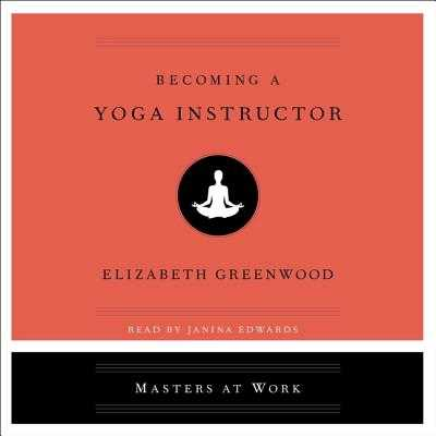Becoming a Yoga Instructor - Edwards, Janina (Read by), and Greenwood, Elizabeth