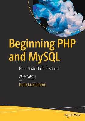 Beginning PHP and MySQL: From Novice to Professional - Kromann, Frank M.