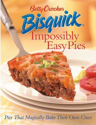 Betty Crocker Bisquick Impossibly Easy Pies: Pies That Magically Bake Their Own Crust - Betty Crocker