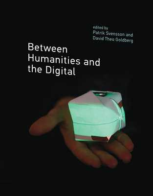 Between Humanities and the Digital - Svensson, Patrik (Contributions by), and Goldberg, David Theo (Contributions by), and Sterne, Jonathan (Contributions by)