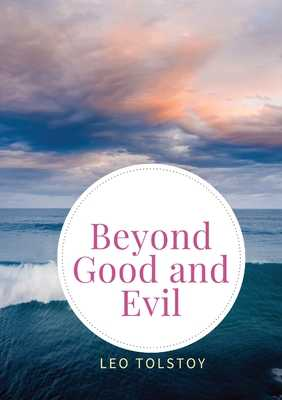 Beyond Good and Evil: Prelude to a Philosophy of the Future - Nietzsche, Friedrich Wilhelm