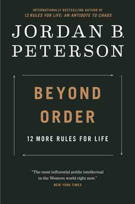 Beyond Order: 12 More Rules for Life - Peterson, Jordan B