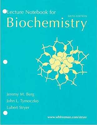Biochemistry Lecture Notebook - Berg, Jeremy M, and Tymoczko, John L, and Stryer, Lubert