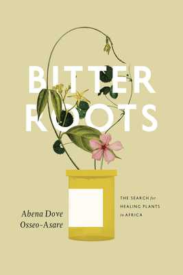 Bitter Roots: The Search for Healing Plants in Africa - Osseo-Asare, Abena Dove