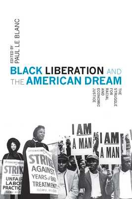 Black Liberation and the American Dream: The Struggle for Racial and Economic Justice - Le Blanc, Paul (Editor)