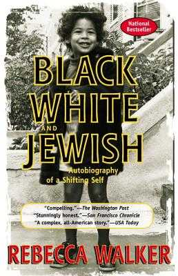 Black White and Jewish: Autobiography of a Shifting Self - Walker, Rebecca