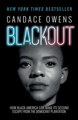 Blackout: How Black America Can Make Its Second Escape from the Democrat Plantation - Owens, Candace, and Elder, Larry (Introduction by)