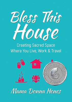 Bless This House: Creating Sacred Space Where You Live, Work & Travel - Henes, Donna