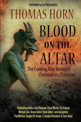 Blood on the Altar: The Coming War Between Christian vs. Christian - Stearman, Gary, and Missler, Chuck, Dr., and Putnam, Cris
